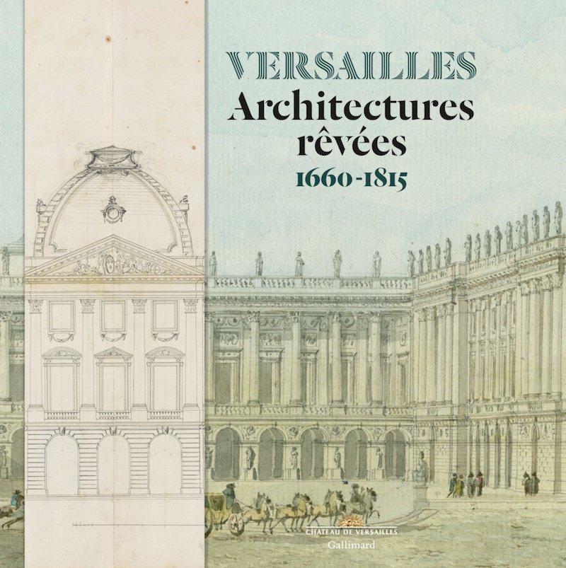 Exposition Versailles Architectures rêvées 1660-1815 au Château de Versailles jusqu'au 4 août